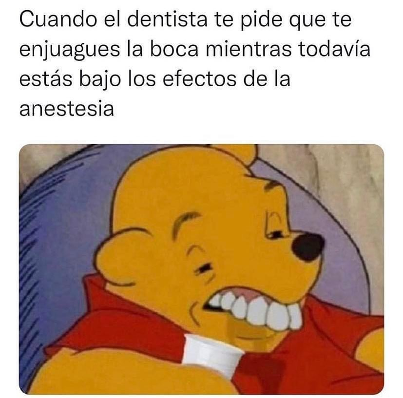 Cuando el dentista te pide que te enjuages la boca mientras todavía estás bajo los efectos de la anestesia.