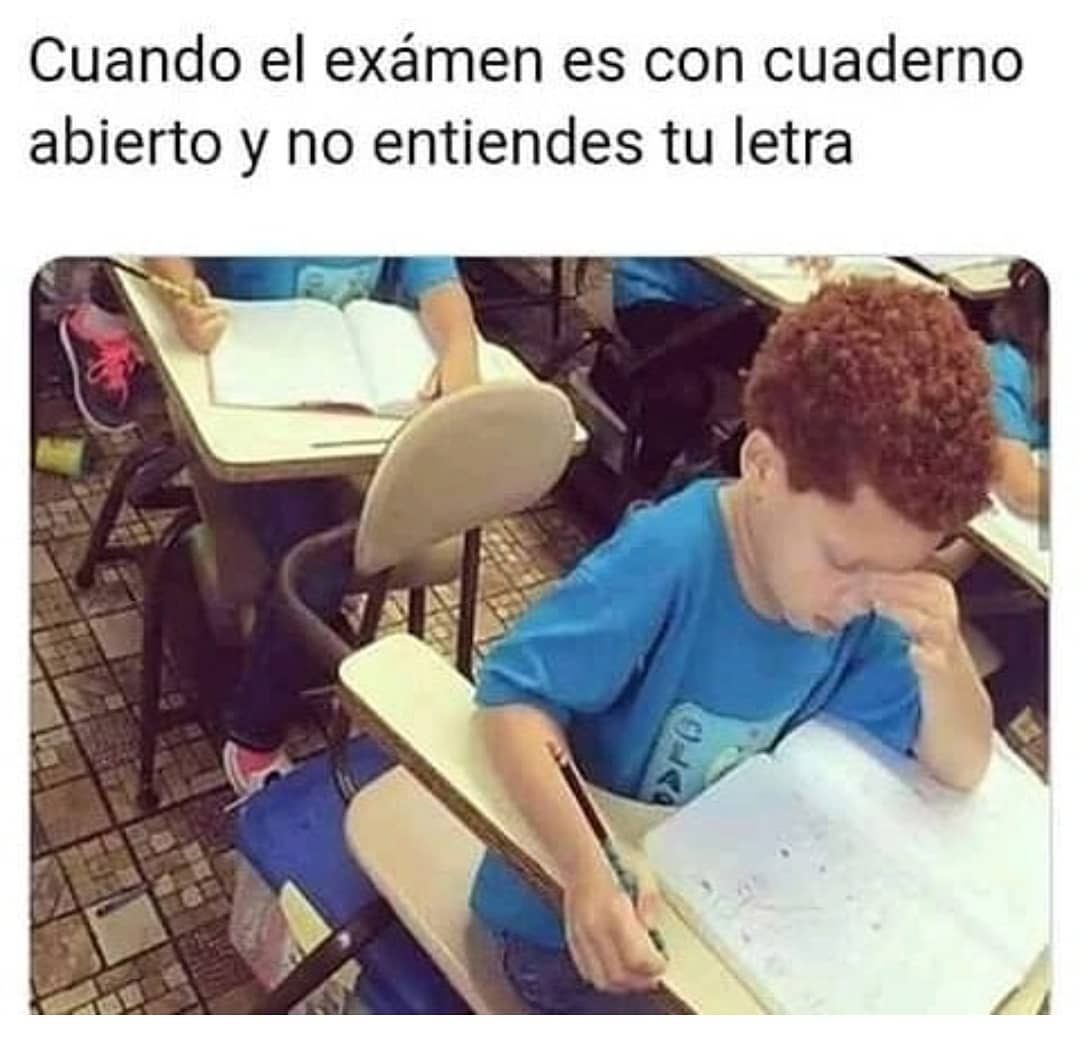 Cuando el exámen es con cuaderno abierto y no entiendes tu letra.