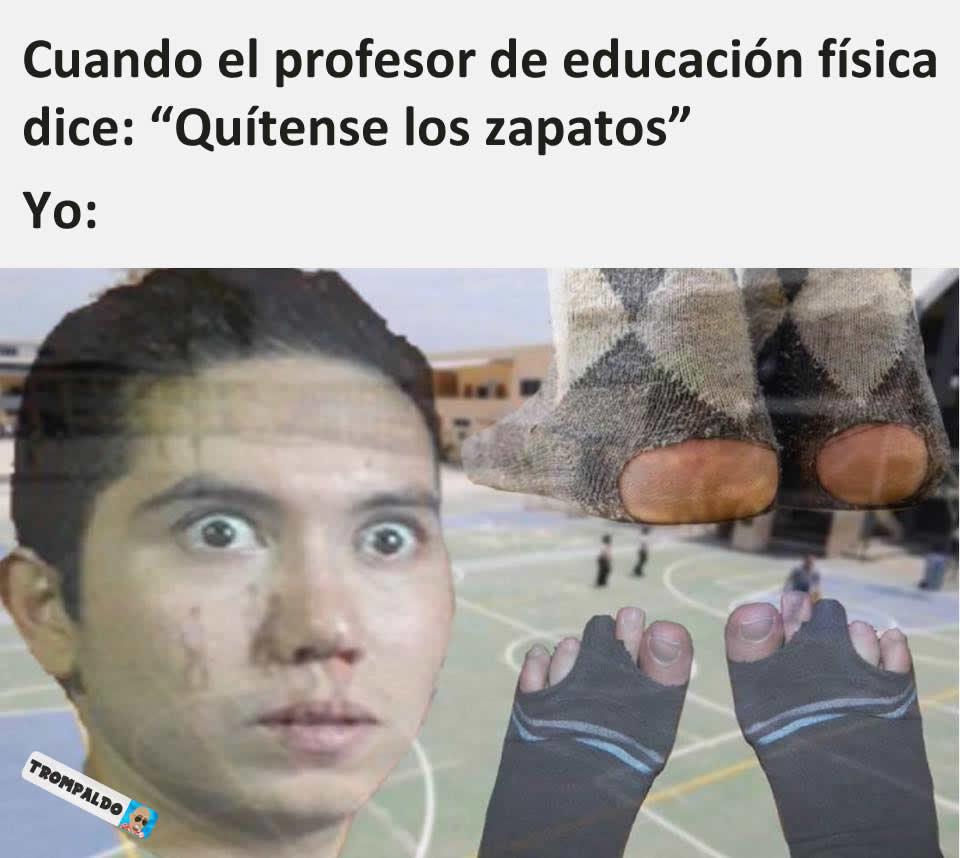 """Cuando el profesor de educación física dice: """"Quítense los zapatos""""  Yo:"""