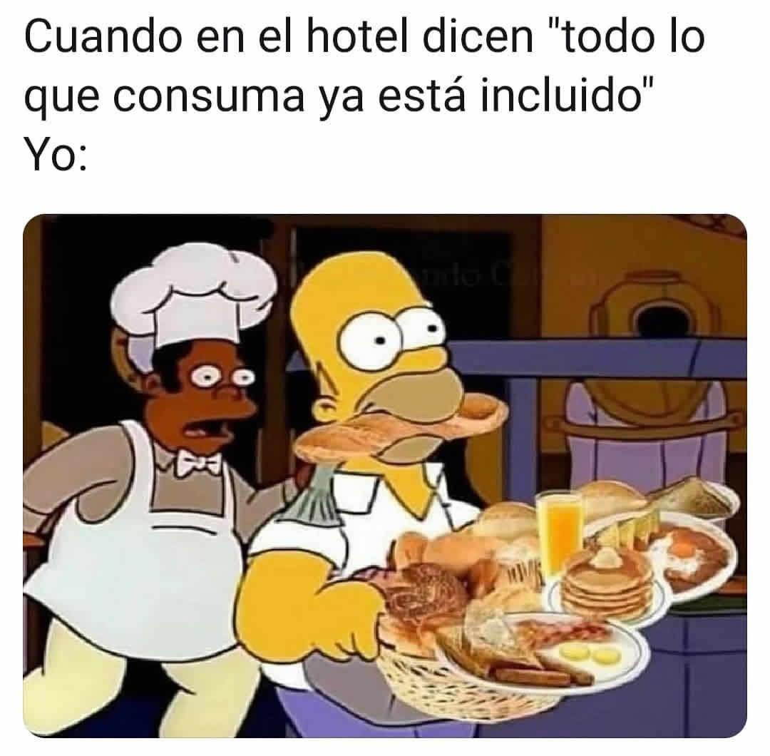 """Cuando en el hotel dicen """"todo lo que consuma ya está incluido"""".  Yo:"""