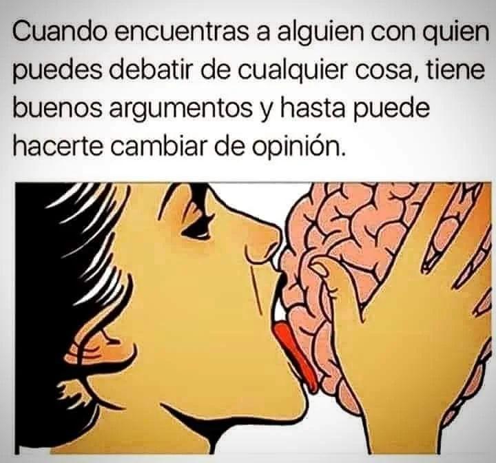 Cuando encuentras a alguien con quien puedes debatir de cualquier cosa, tiene buenos argumentos y hasta puede hacerte cambiar de opinión.