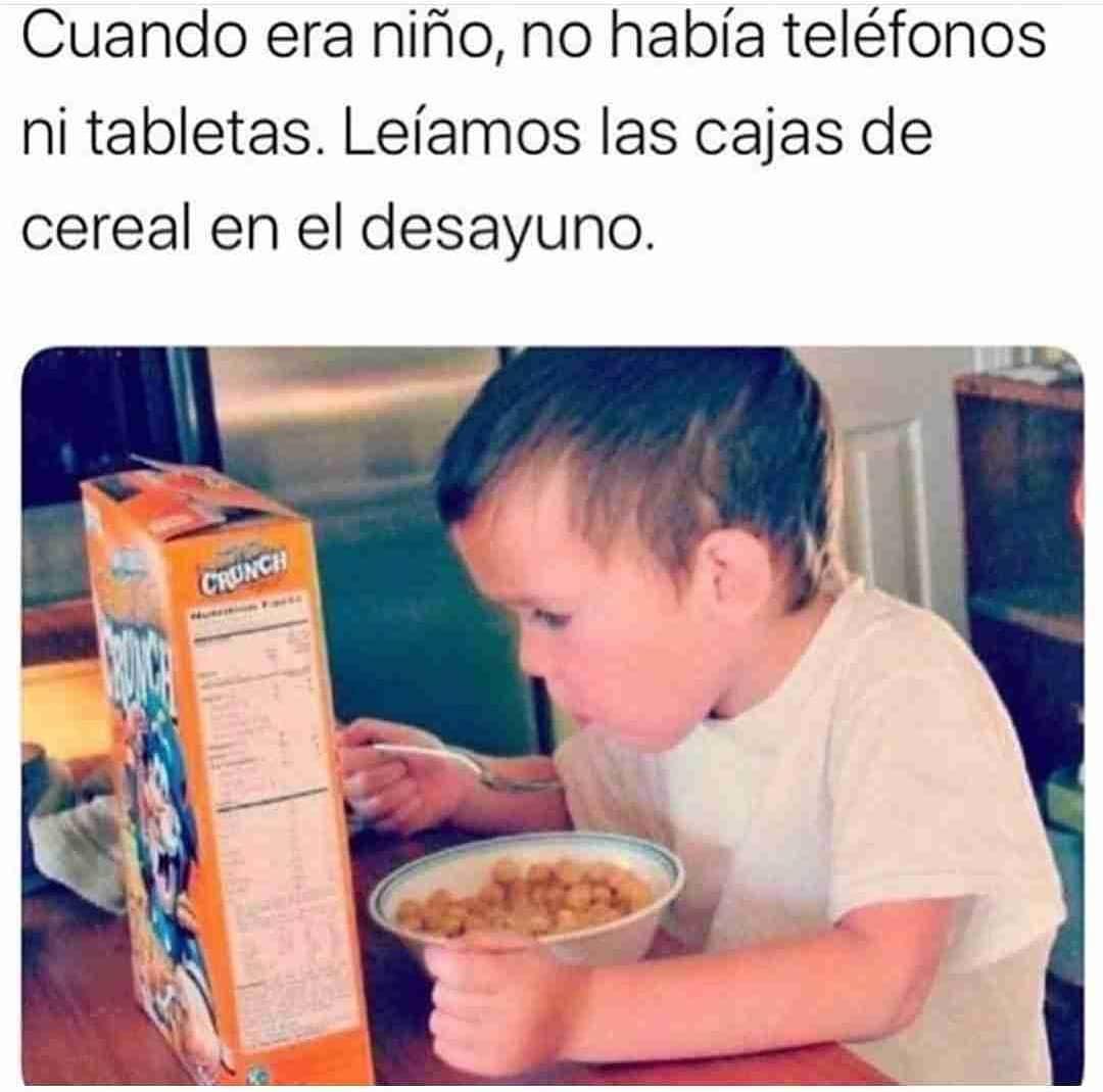 Cuando era niño, no había teléfonos ni tabletas. Leíamos las cajas de cereal en el desayuno.