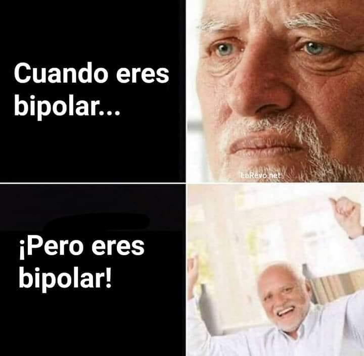 Cuando eres bipolar...  ¡Pero eres bipolar!