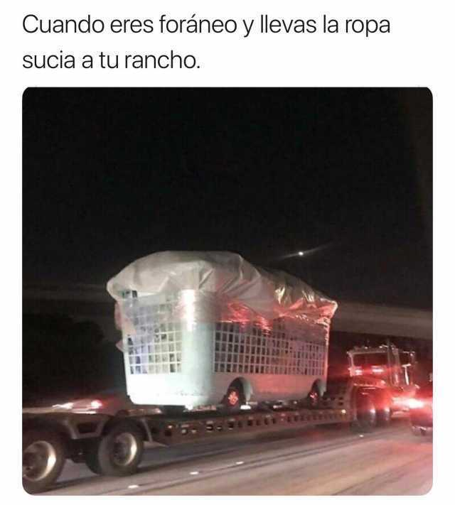 Cuando eres foráneo y llevas la ropa sucia a tu rancho.