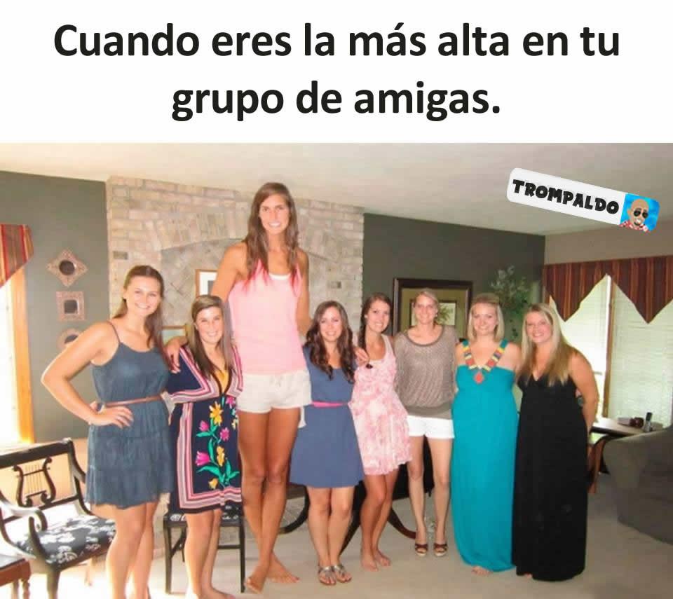 Cuando eres la más alta en tu grupo de amigas.