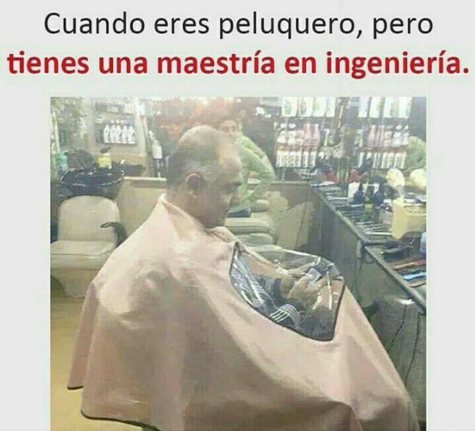 Cuando eres peluquero, pero tienes una maestría en ingeniería.