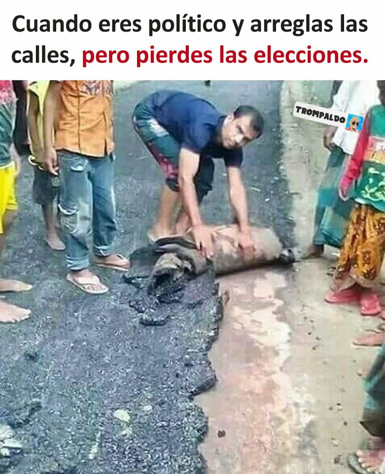 Cuando eres político y arreglas las calles, pero pierdes las elecciones.