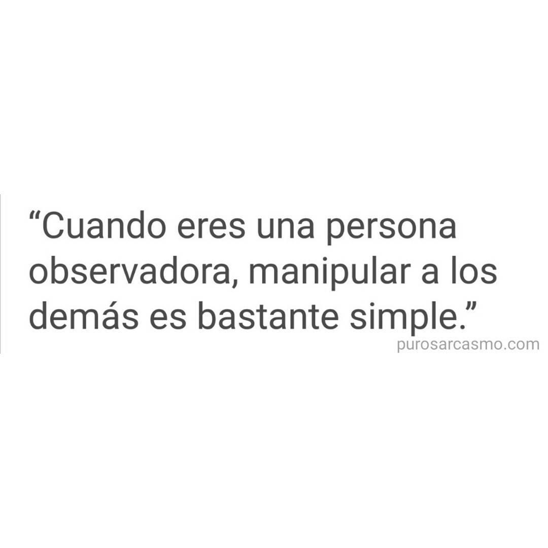 """""""Cuando eres una persona observadora, manipular a los demás es bastante simple."""""""