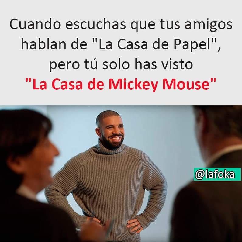 """Cuando escuchas que tus amigos hablan de """"La Casa de Papel"""", pero tú solo has visto """"La Casa de Mickey Mouse""""."""