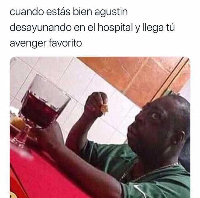 Cuando estás bien agustin desayunando en el hospital y llega tu avenger favorito.