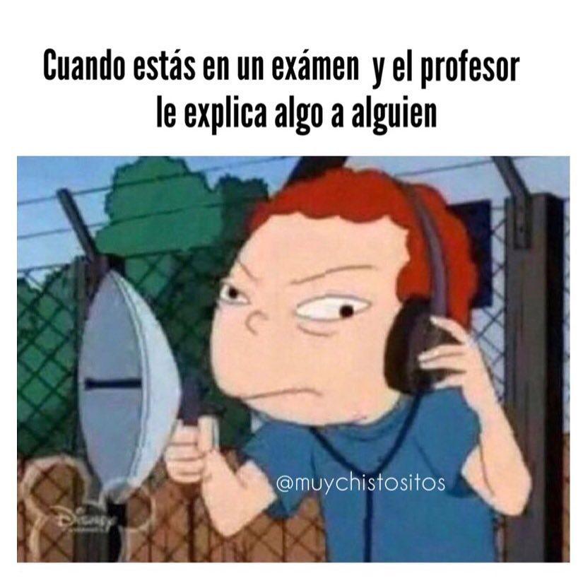 Cuando estás en un examen y el profesor le explica algo a alguien.