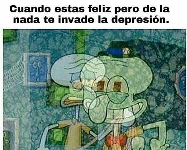 Cuando estas feliz pero de la nada te invade la depresión.