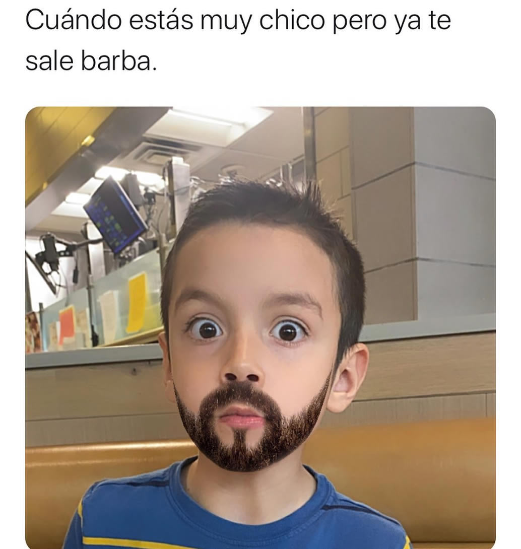 Cuándo estás muy chico pero ya te sale barba.