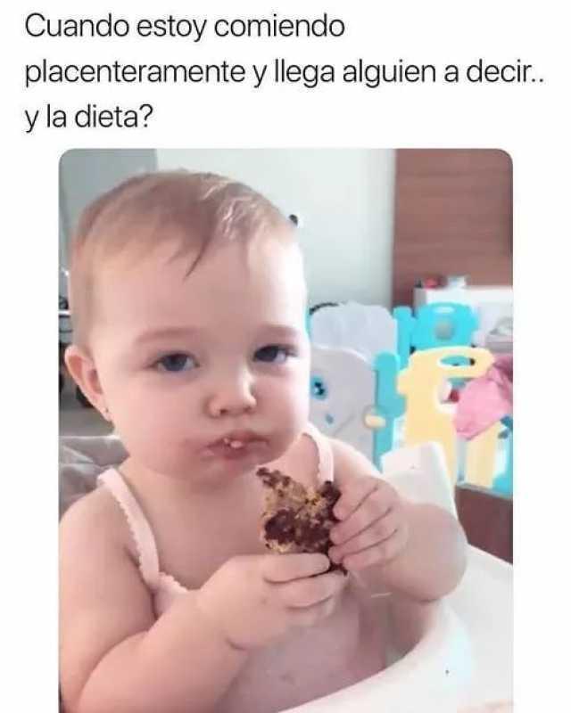 Cuando estoy comiendo placenteramente y llega alguien a decir.. y la dieta?