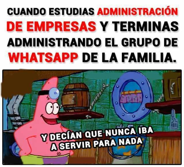 Cuando estudias administración de empresas y terminas administrando el grupo de Whatsapp de la familia.  Y decían que nunca iba a servir para nada.