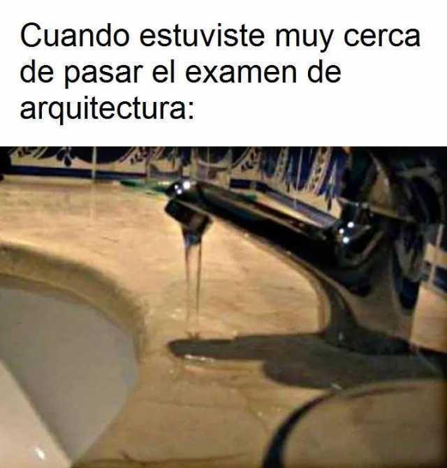 Cuando estuviste muy cerca de pasar el examen de arquitectura: