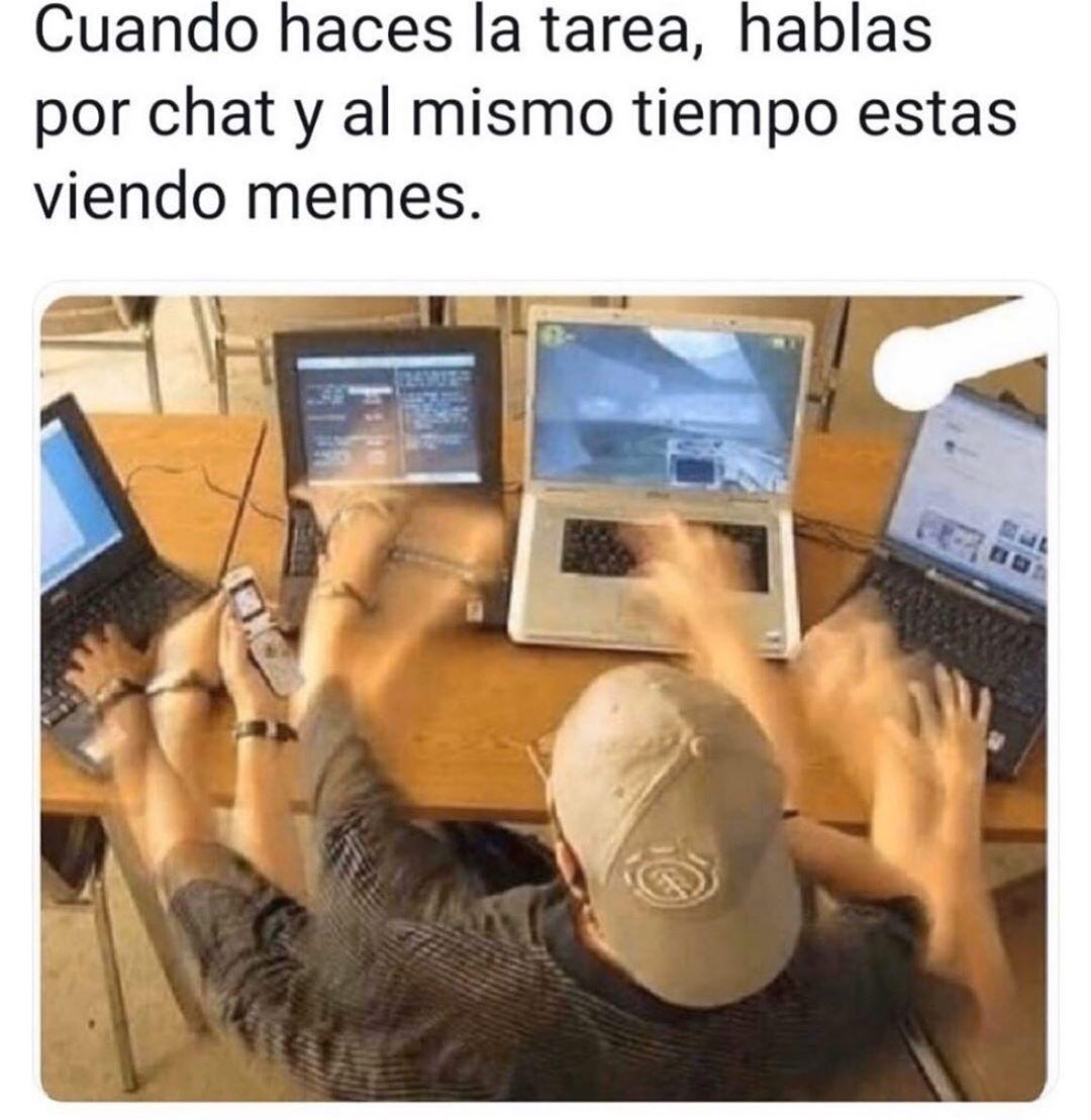 Cuando haces la tarea, hablas por chat y al mismo tiempo estás viendo memes.