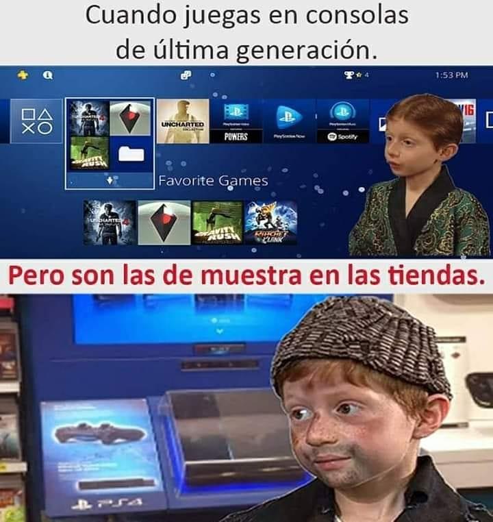 Cuando juegas en consolas de última generación.  Pero son las de muestra en las tiendas.