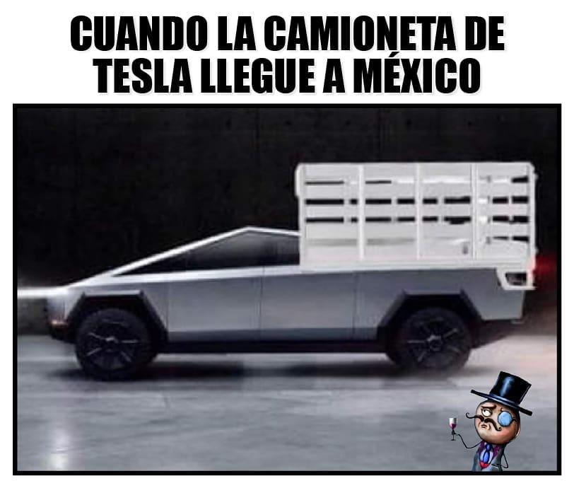 Cuando la camioneta de tesla llegue a México.