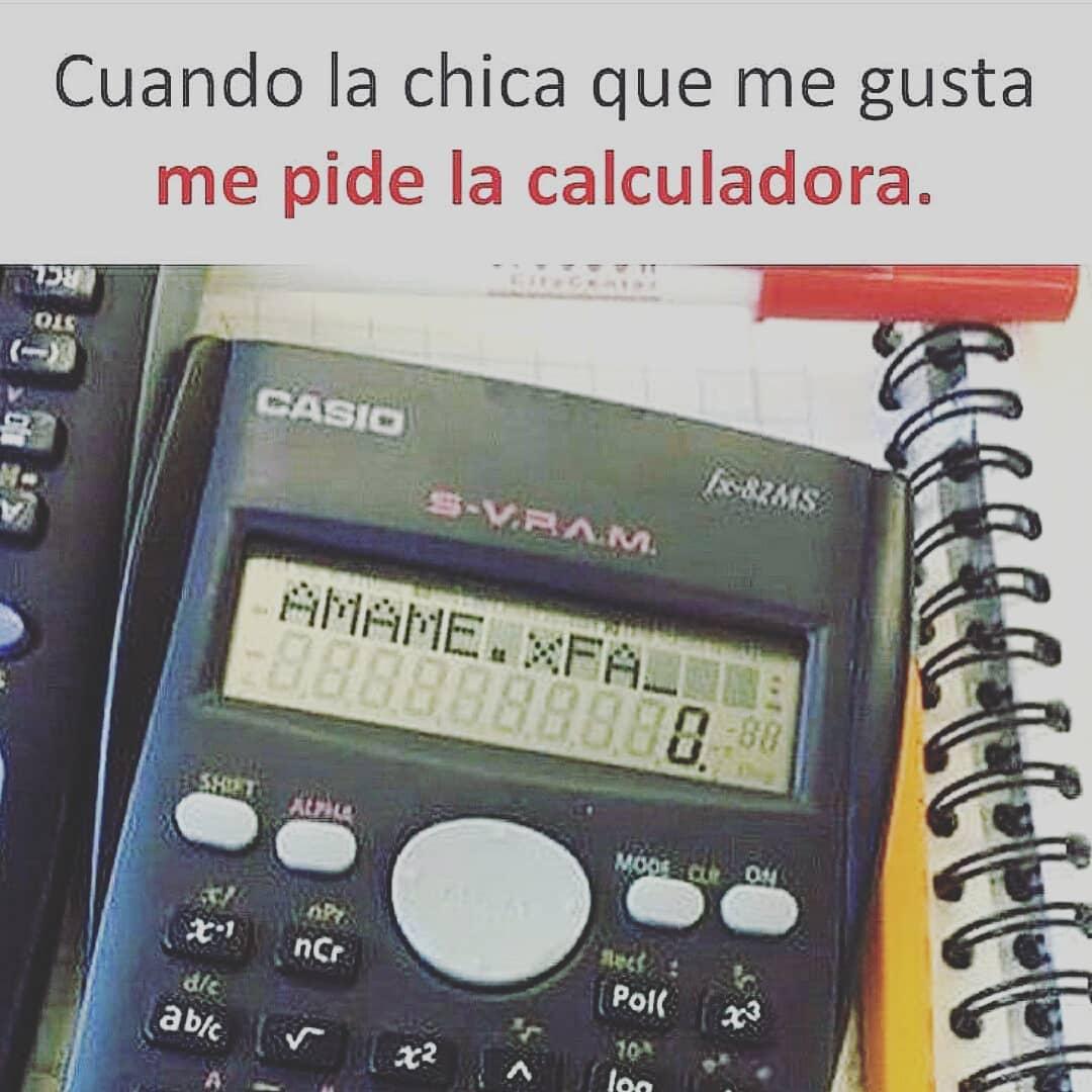 Cuando la chica que me gusta me pide la calculadora.