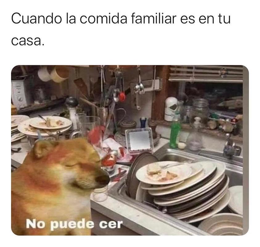 Cuando la comida familiar es en tu casa. No puede cer.