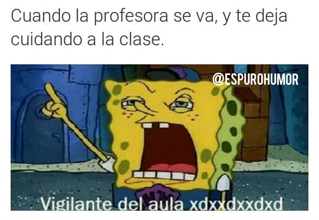 Cuando la profesora se va, y te deja cuidando a la clase.  Vigilante del aula.