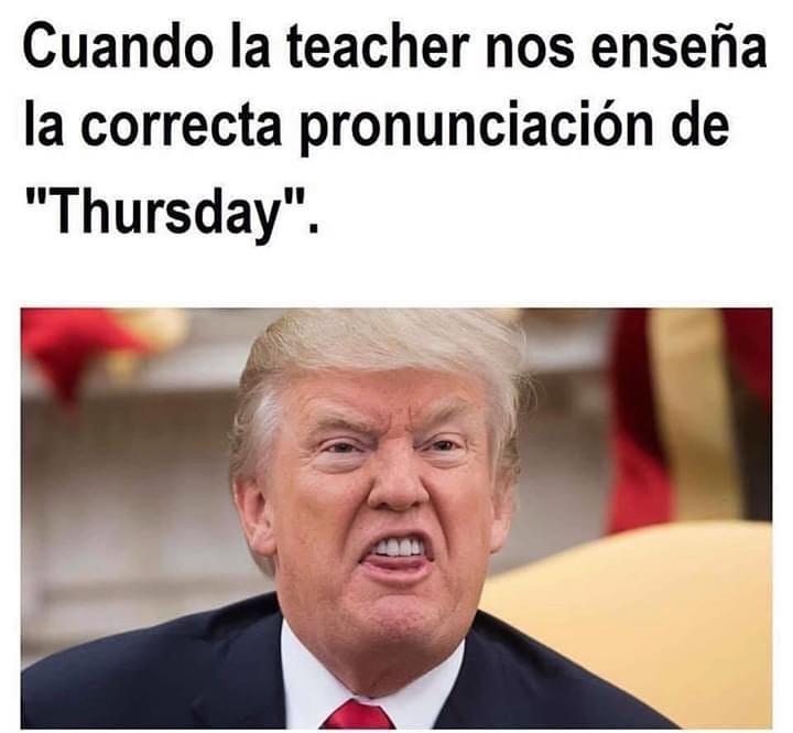 """Cuando la teacher nos enseña la correcta pronunciación de """"Thursday""""."""