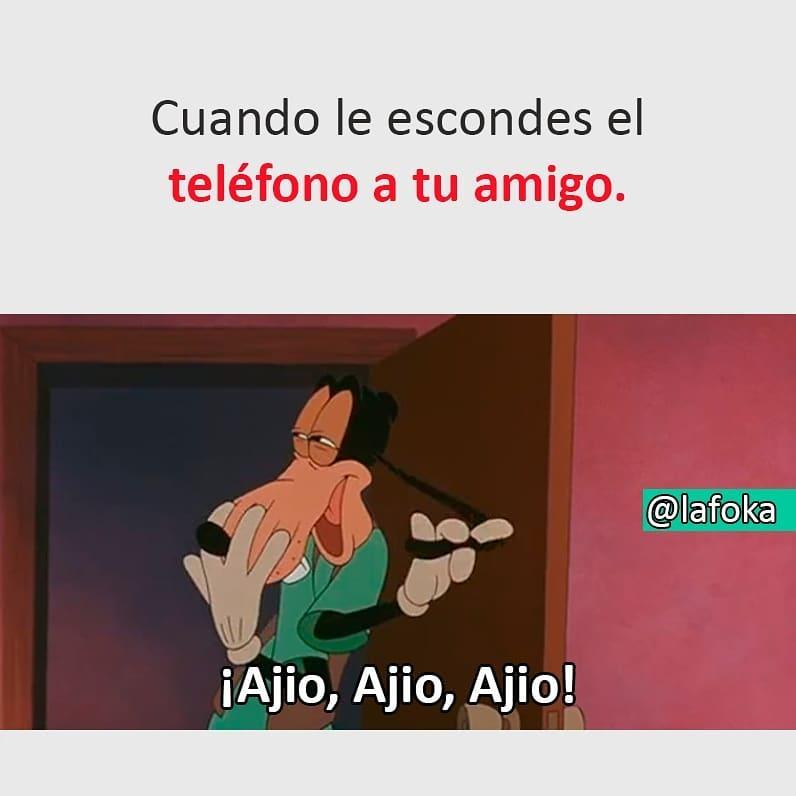 Cuando le escondes el teléfono a tu amigo.  ¡Ajio; Ajio, Ajio!