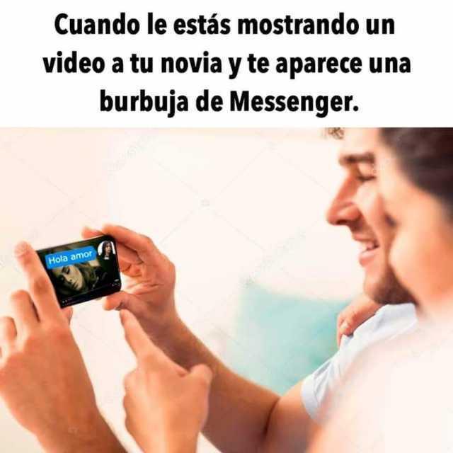 Cuando le estás mostrando un video a tu novia y te aparece una burbuja de Messenger.