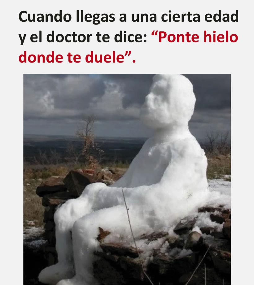 """Cuando llegas a una cierta edad y el doctor te dice: """"Ponte hielo donde te duele""""."""