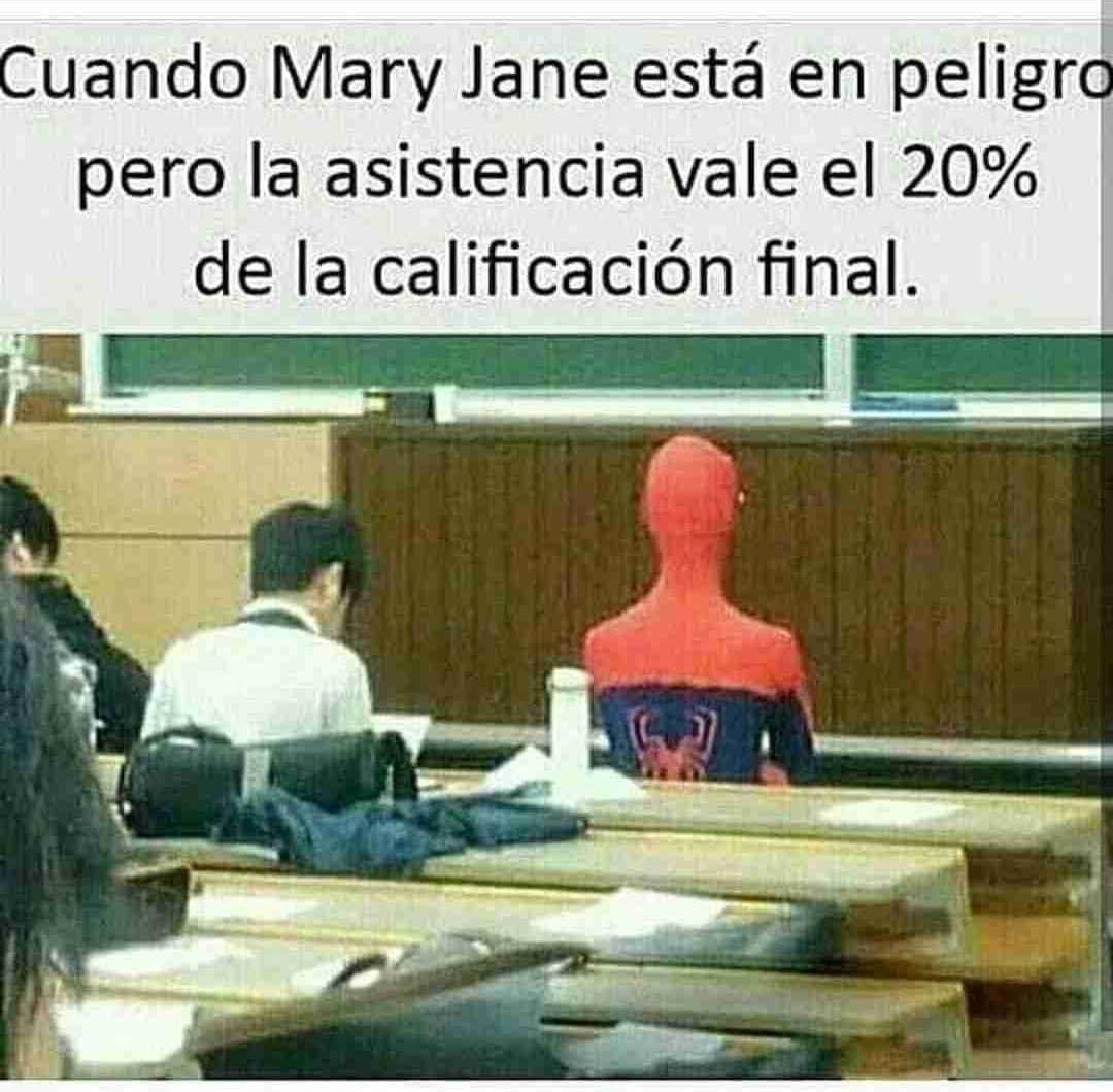 Cuando Mary Jane está en peligro pero la asistencia vale el 20% de la calificación final.