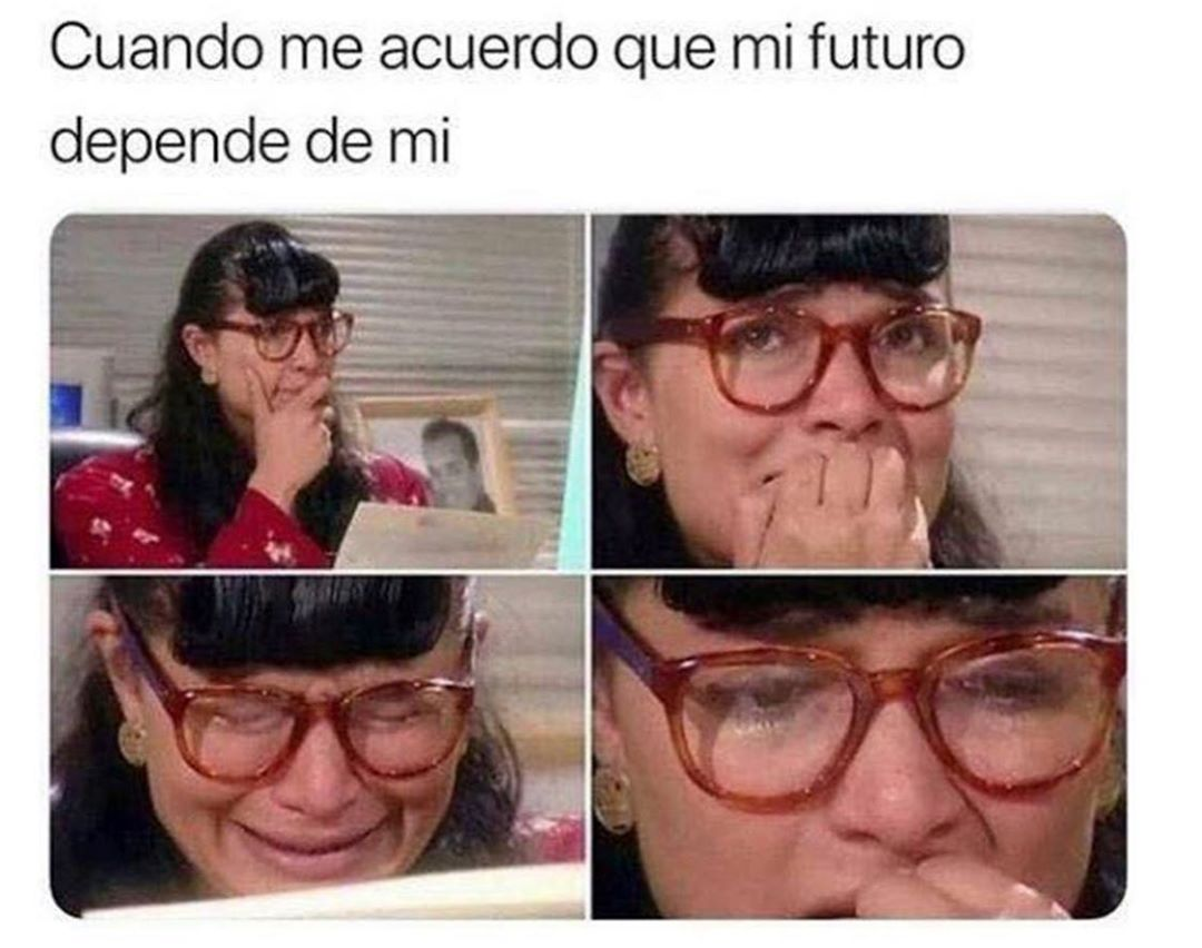Cuando me acuerdo que mi futuro depende de mí.