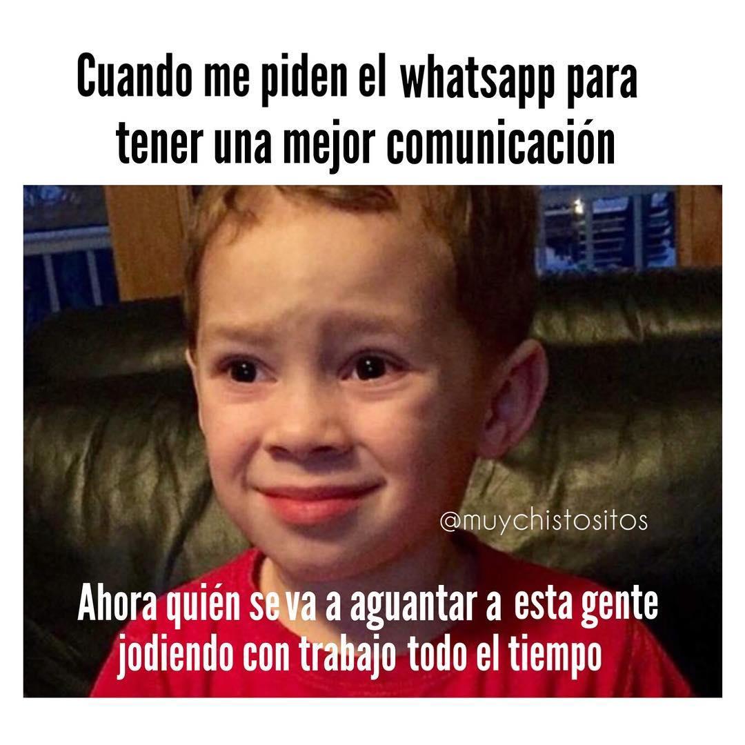 Cuando me piden el whatsapp para tener una mejor comunicación.  Ahora quién se va a aguantar a esta gente jodiendo con trabajo todo el tiempo.