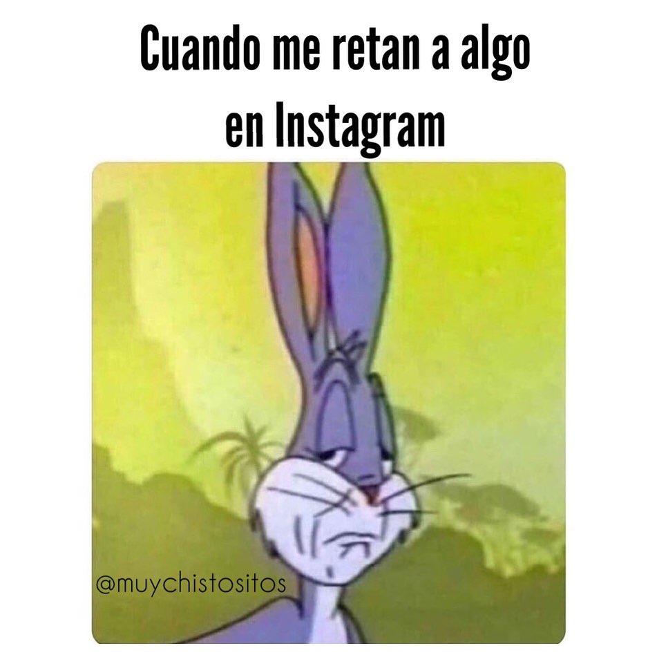 Cuando me retan a algo en Instagram.