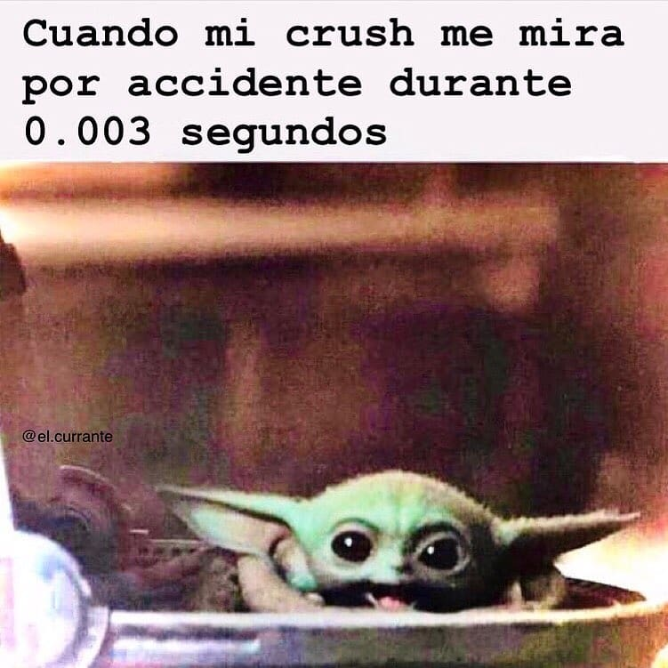 Cuando mi crush me mira por accidente durante 0.003 segundos.
