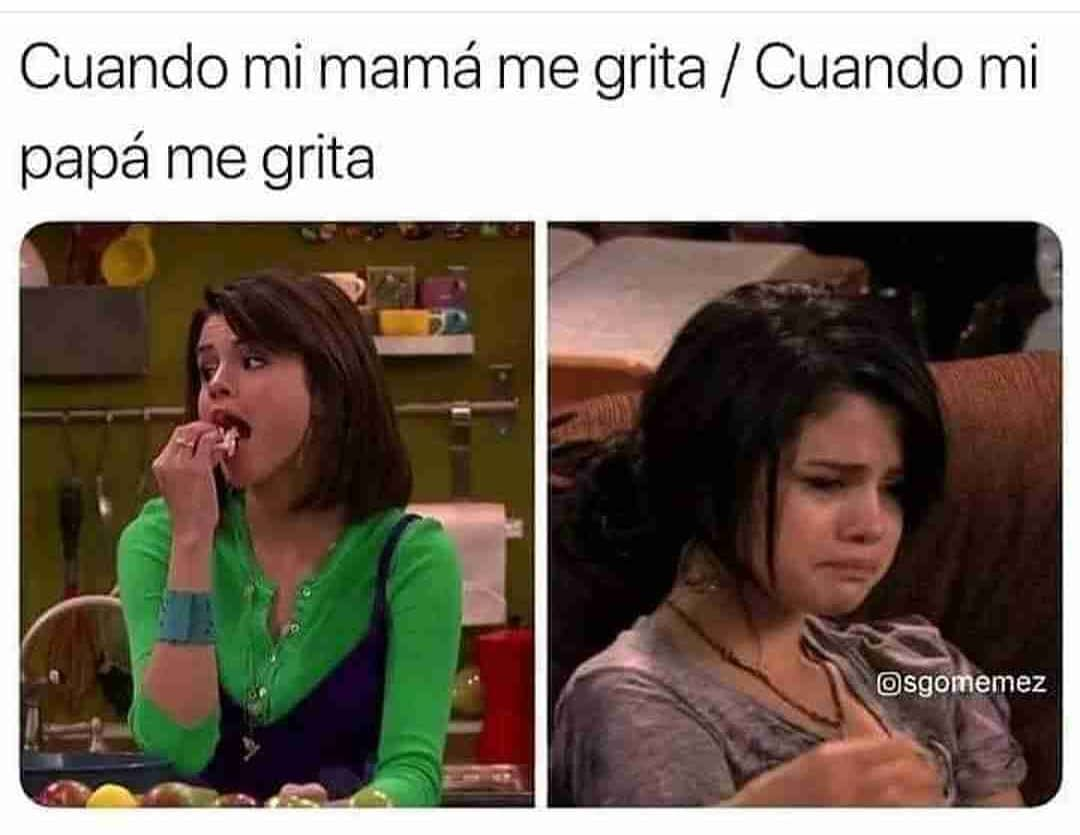Cuando mi mamá me grita. / Cuando mi papá me grita.