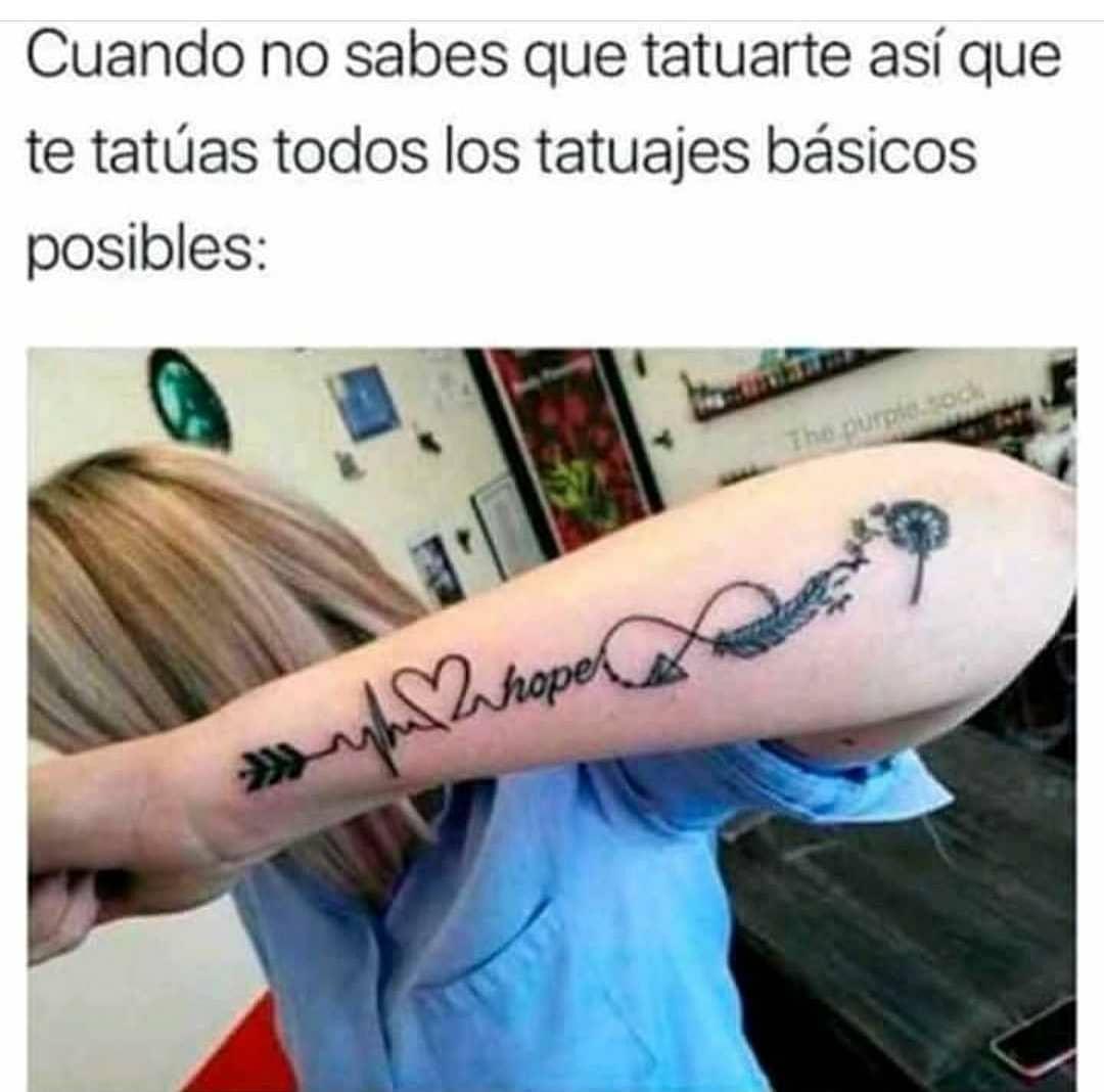 Cuando no sabes que tatuarte así que te tatúas todos los tatuajes básicos posibles: