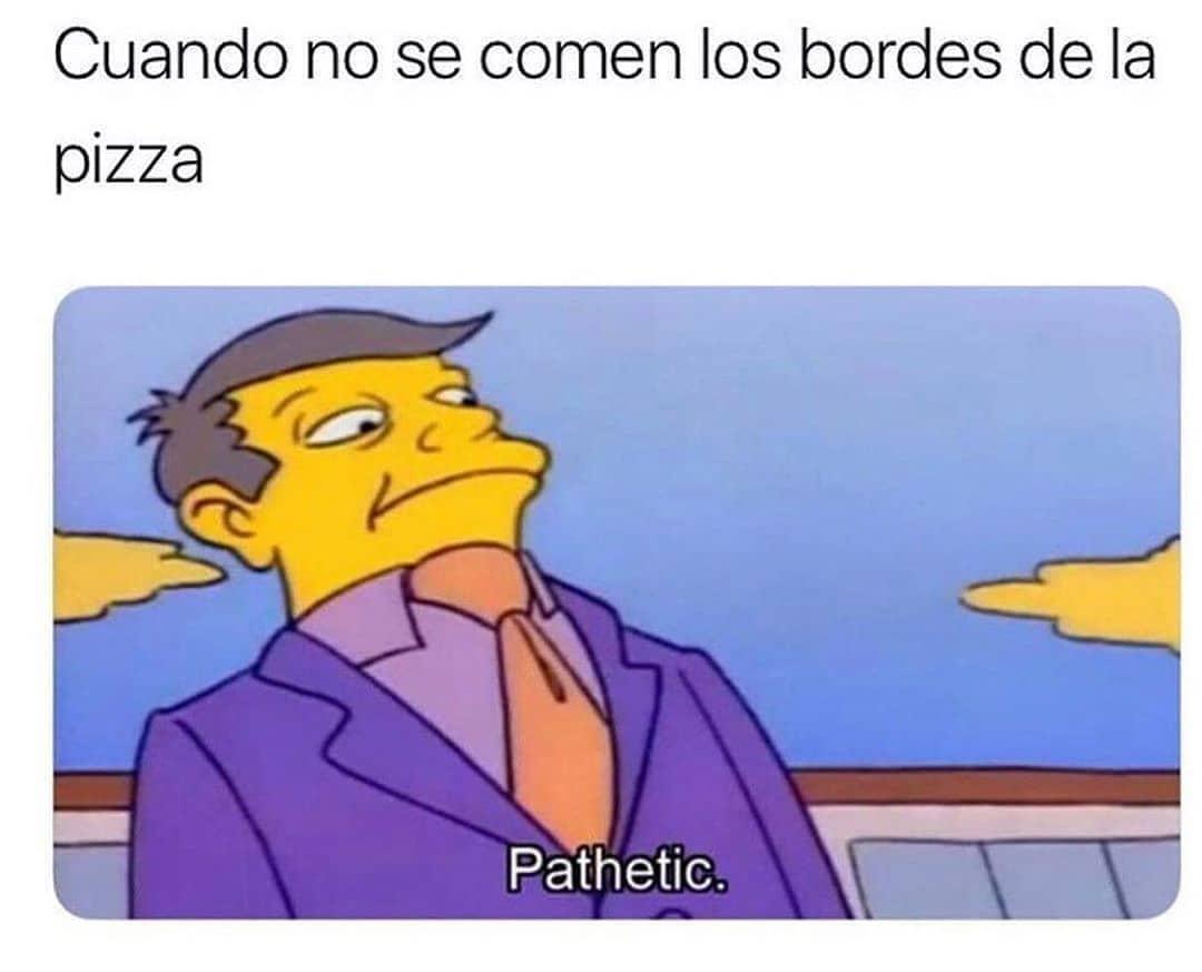Cuando no se comen los bordes de la pizza.  Pathetic.