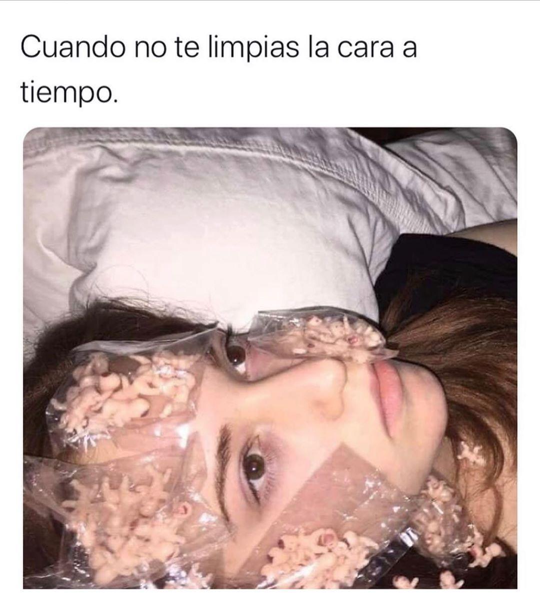 Cuando no te limpias la cara a tiempo.