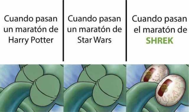 Cuando pasan un maratón de Harry Potter. / Cuando pasan un maratón de Star Wars. / Cuando pasan el maratón de SHREK.