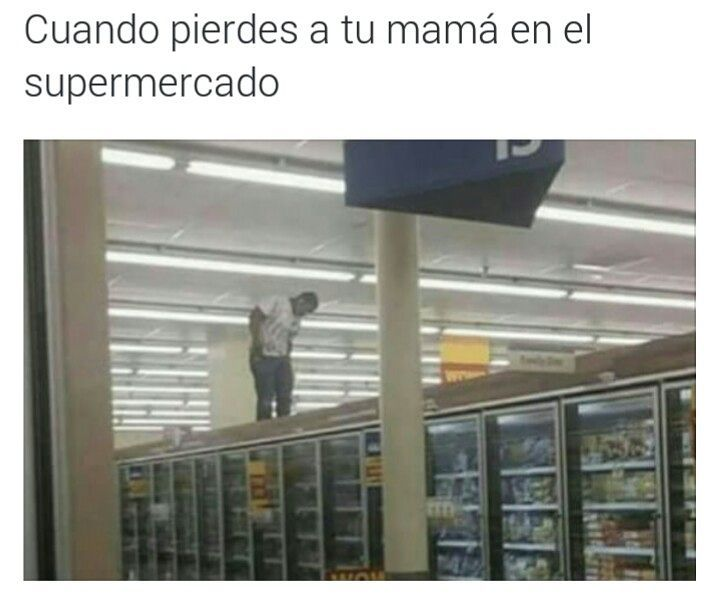 Cuando pierdes a tu mamá en el supermercado.