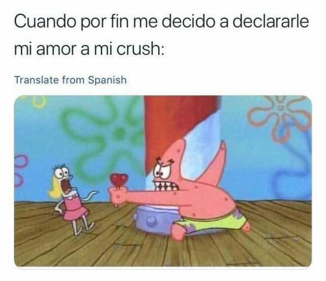 Cuando por fin me decido a declararle mi amor a mi crush:
