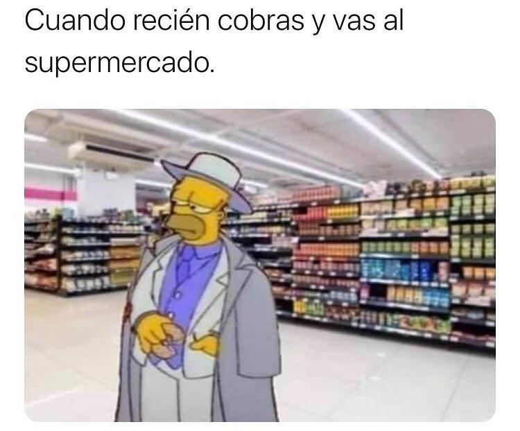 Cuando recién cobras y vas al supermercado.
