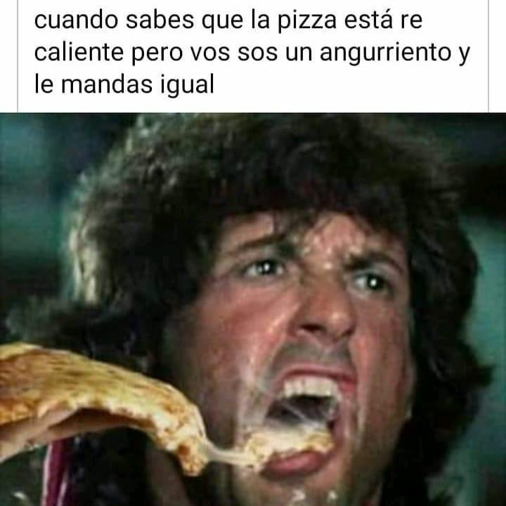 Cuando sabes que la pizza está re caliente pero vos sos un angurriento y le mandas igual.