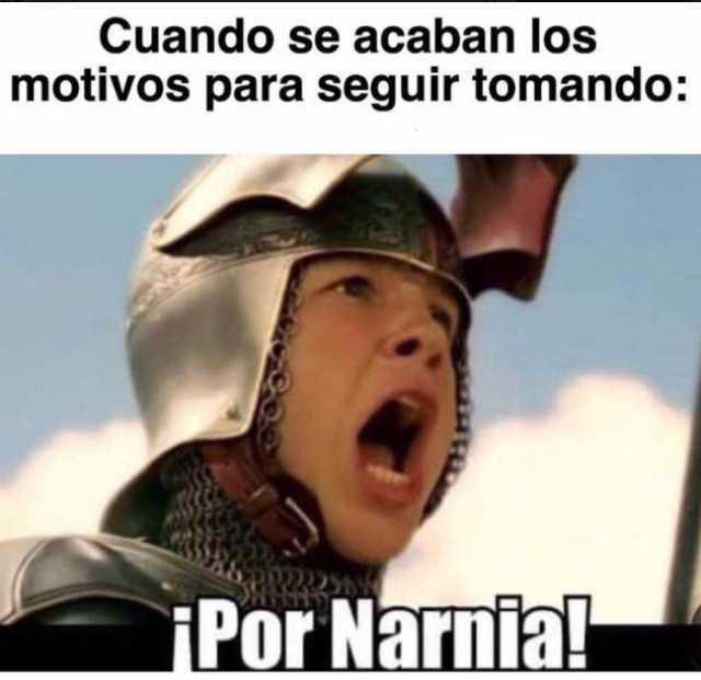 Cuando se acaban los motivos para seguir tomando:  ¡Por Narnia!