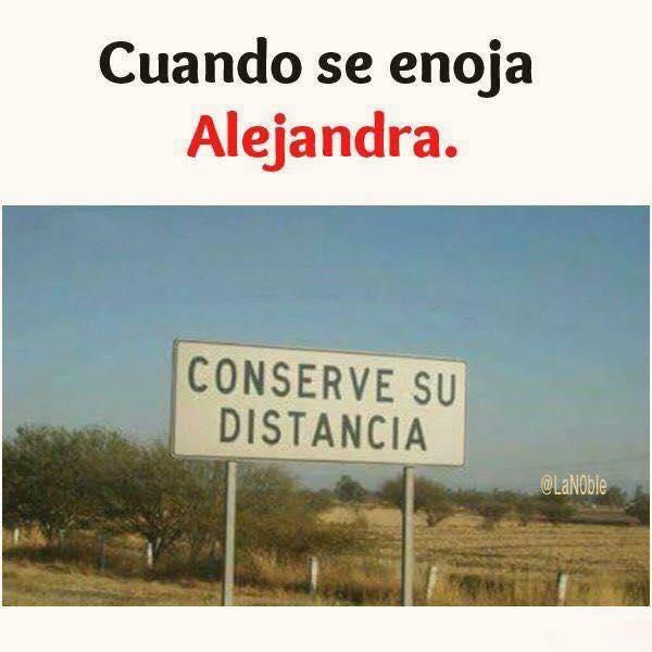 """Cuando se enoja Alejandra.  """"Conserve su distancia"""""""