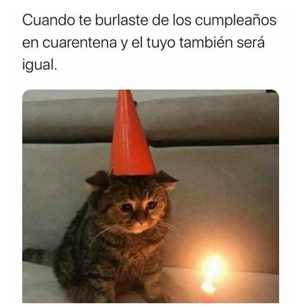 Cuando te burlaste de los cumpleaños en cuarentena y el tuyo también será igual.