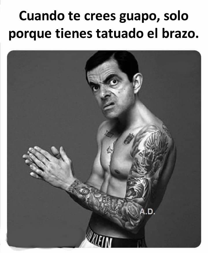 Cuando te crees guapo, solo porque tienes tatuado el brazo.