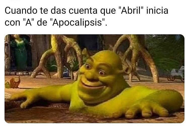 """Cuando te das cuenta que """"Abril"""" inicia con """"A"""" de """"Apocalipsis""""."""