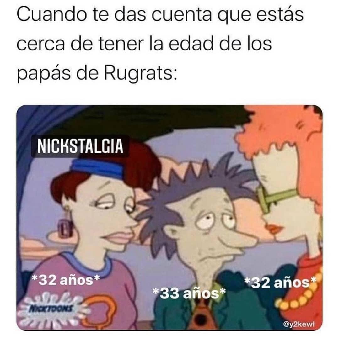 Cuando te das cuenta que estás cerca de tener la edad de los papás de Rugrats: 32 años, 33 años, 32 años.